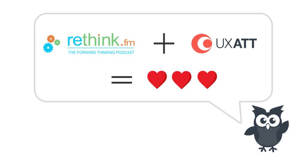 rethink.fm + UXATT equals love